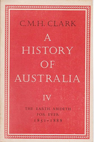 A History of Australia Volume IV: The: Clark, C. M.