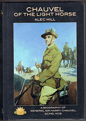 Chauvel of the Light Horse: A Biography: Hill, Alec Jeffrey