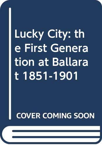 Lucky City: The First Generation At Ballarat 1851-1901: Bate, Weston