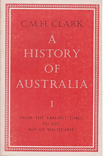A HISTORY OF AUSTRALIA. I. From the: CLARK, C.M.H.