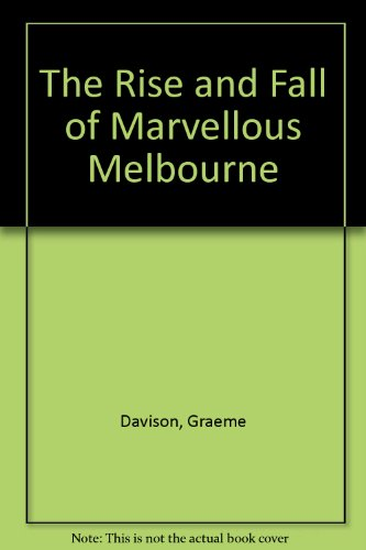 9780522841916: The Rise & Fall of Marvellous Melbourne