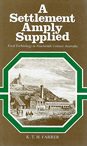 A Settlement Amply Supplied. Food Technology in Nineteenth Century Australia.
