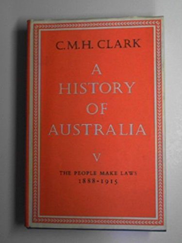 9780522842234: A History of Australia, Vol. 5: The People Make Laws 1888-1915