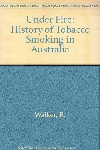 UNDER FIRE: A History of Tobacco Smoking in Australia: Walker, Robin