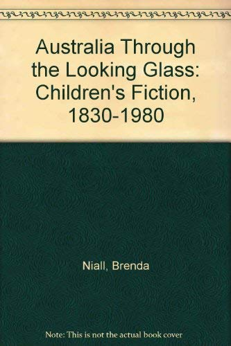 9780522842821: Australia Through the Looking-Glass: Children's Fiction, 1830-1980