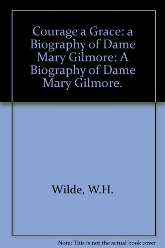9780522843682: Courage a Grace: A Biography of Dame Mary Gilmore