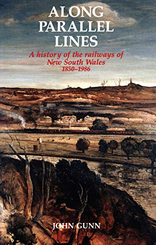Along Parallel Lines. A History of the Railways of New South Wales 1850-1986.