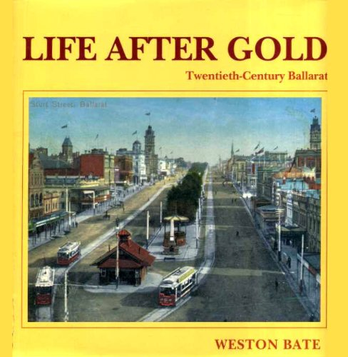 Life After Gold: Twentieth Century Ballarat (Miegunyah Press Series) (9780522844757) by Weston Bate