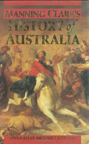 Manning Clark's History of Australia: an Abridgement