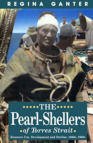9780522845471: The Pearl-Shellers of Torres Strait: Resource Use, Development and Decline 1860S-1960s