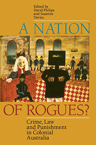A Nation Of Rogues? Crime, Law & Punishment In Colonial Australia