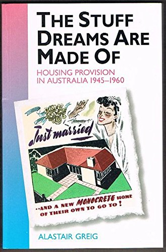 9780522846218: The Stuff Dreams Are Made of: Housing Provision in Australia, 1945-1960