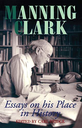 Manning Clark: Essays on His Place in: Bridge, Carl (editor)