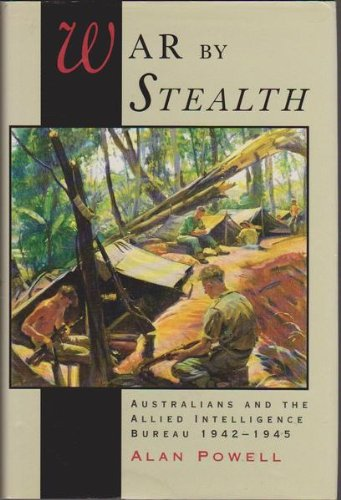 9780522846911: War by Stealth: Australians and the Allied Intelligence Bureau 1942-1945