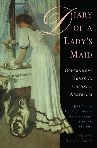 DIARY OF A LADY'S MAID GOVERNMENT HOUSE IN COLONIAL AUSTRALIA: Vellacott, Helen (edited by)