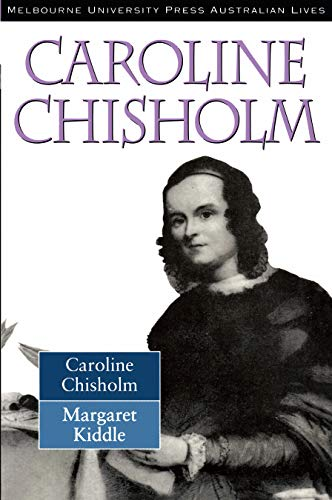 Caroline Chisholm (Melbourne University Press Australian Lives): Margaret Kiddle