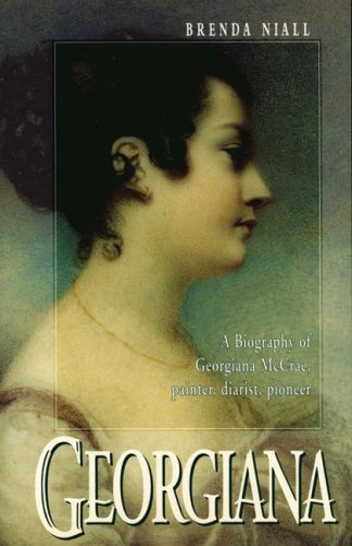 9780522847437: Georgiana: A Biography of Georgiana McCrae, Painter, Diarist, Pioneer