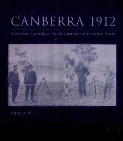 CANBERRA 1912 Plans and Planners of the Australian Capital Competition: Reps, John W.