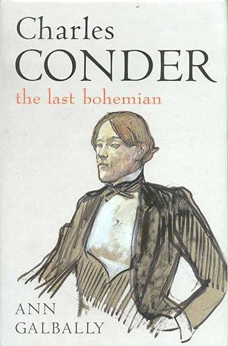 CHARLES CONDER THE LAST BOHEMIAN.: GALBALLY, Ann.
