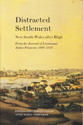 9780522847956: Distracted Settlement: New South Wales after Bligh: From the Journal of Lieutenant James Finucane 1808-1810