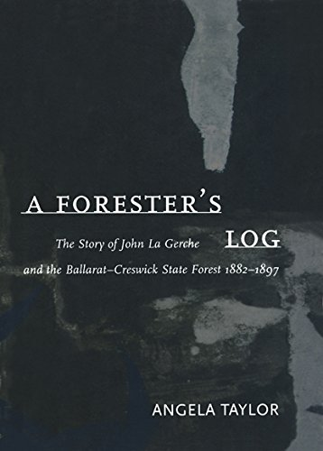9780522848397: A Forester's Log: The Story of John La Gerche and the Ballarat-Creswick State Forest 1882-1897