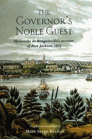 THE GOVERNOR'S NOBLE GUEST, Hyacinthe de Bougainville's Account of Port Jackson, 1825. Translated...