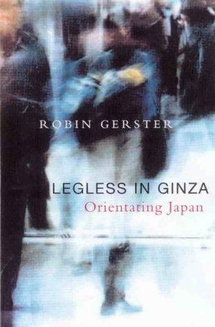 9780522848632: Legless in Ginza: Orientating Japan