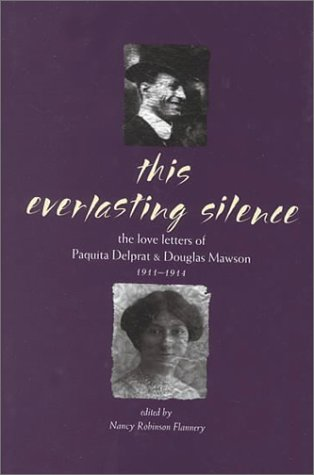 9780522848700: This Everlasting Silence: The Love Letters of Paquita Delprat and Douglas Mawson 1911-1914