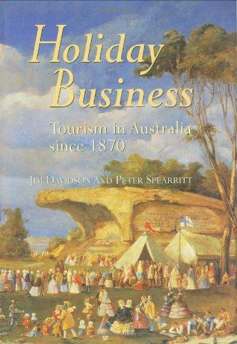 Holiday Business: Tourism In Australia Since 1870: Davidson, Jim &