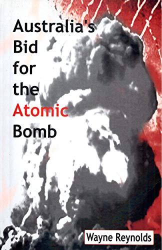 Australia's Bid for the Atomic Bomb: Reynolds, Wayne