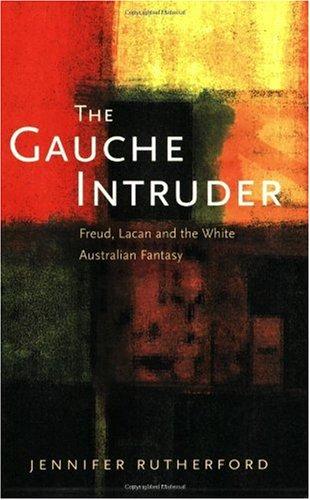 9780522849172: The Gauche Intruder: Freud, Lacan and the White Australian Fantasy