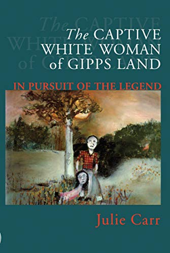 THE CAPTIVE WHITE WOMAN OF GIPPSLAND:IN PURSUIT: CARR,JULIE