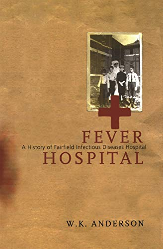Fever Hospital: A History of Fairfield Infectious: W.K. Anderson