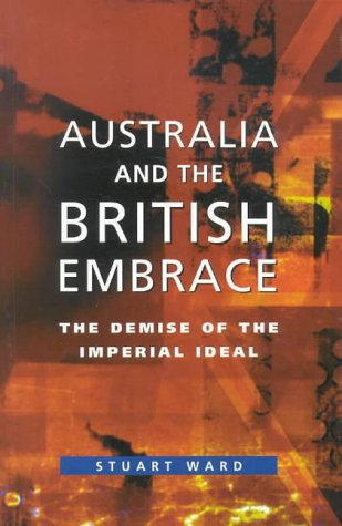 9780522849998: Australia and the British Embrace: The Demise of the Imperial Ideal