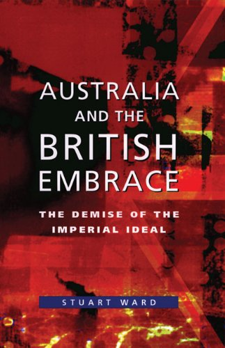 9780522850154: Australia And The British Embrace: The Demise of the Imperial Ideal