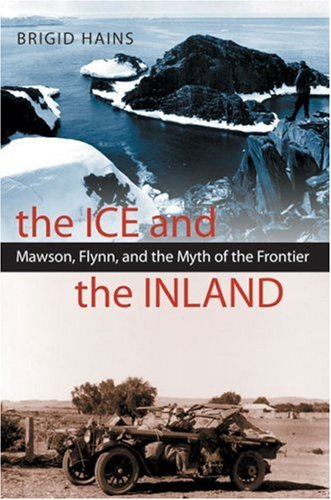 9780522850369: The Ice and the Inland: Mawson, Flynn, and the Myth of the Frontier