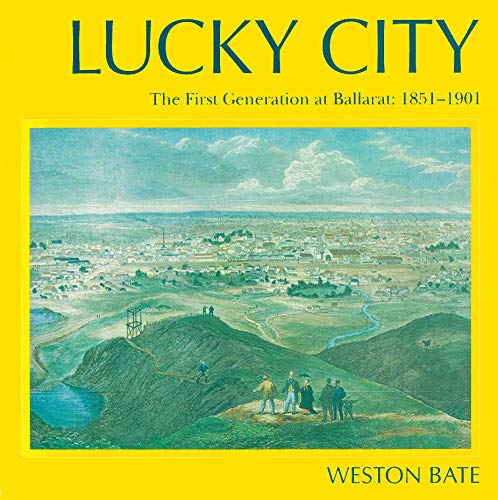Lucky City: The First Generation at Ballarat 1851–1901 (9780522850659) by Weston Bate