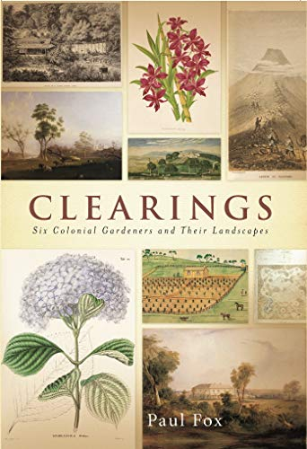 9780522850864: Clearings: Six Colonial Gardeners and Their Landscapes