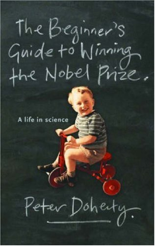 9780522851212: The beginner's guide to winning the Nobel Prize: a life in science