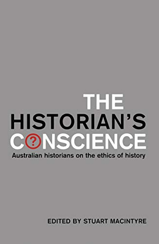 9780522851397: HISTORIANS CONSCIENCE: Australian Historians on the Ethics of History