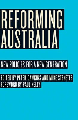 Reforming Australia: New Policies for a New Generation
