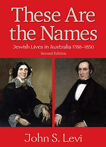 These Are The Names. Jewish Lives in Australia 1788-1850: Levi, John S.