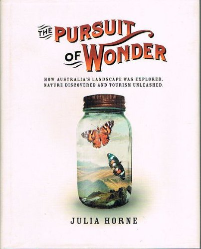 Pursuit of Wonder, The: How Australia's Landscape Was Explored, Nature Discovered and Tourism ...
