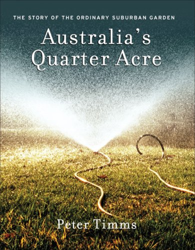 9780522851854: Australia's Quarter Acre: The Story of the Ordinary Suburban Garden (Second Numbered Series of the Mieunyah Volumes, No. 72)