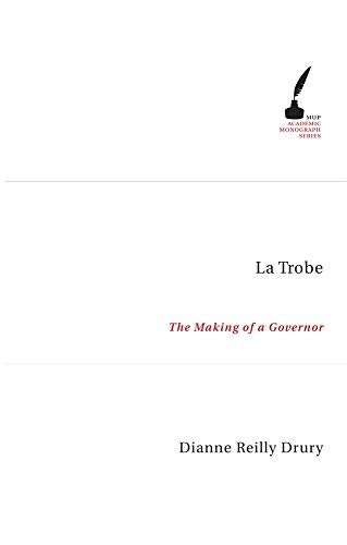 La Trobe: The Making of a Governor (Paperback): Dianne Reilly