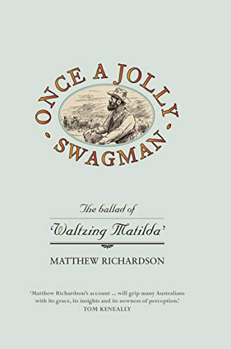Once a Jolly Swagman: The Ballad of: Richardson, Matthew