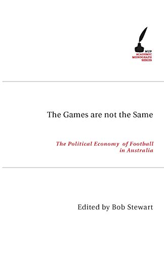 The Games are Not the Same: The Political Economy of Football in Australia (Paperback)