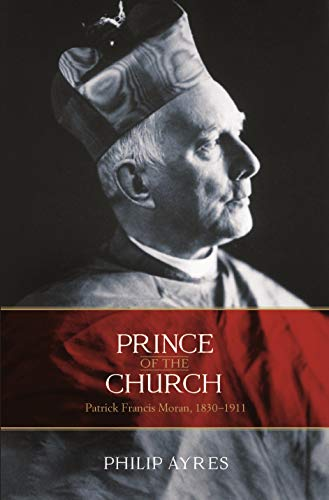 Prince of the Church: Patrick Francis Moran, 1830-1911 (Hardback): Philip Ayres