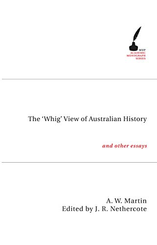 The Whig View of Australian History and Other Essays (Paperback): A.W. Martin