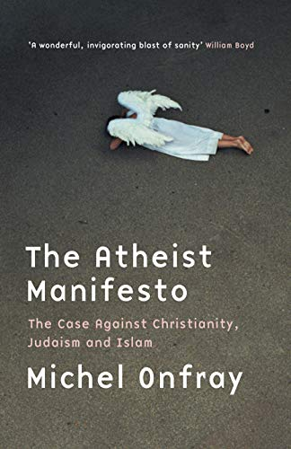 9780522853964: The Atheist Manifesto: The Case Against Christianity, Judaism and Islam
